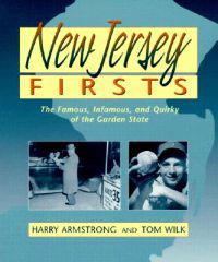 New Jersey Firsts: The Famous, Infamous, and Quirky of the Garden State