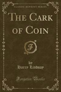 The Cark of Coin (Classic Reprint)