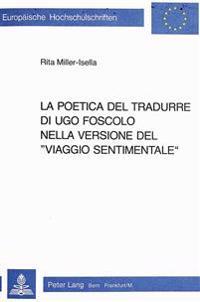 La Poetica del Tradurre Di Ugo Foscolo Nella Versione del -Viaggio Sentimentale-