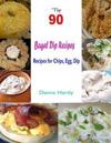 Top 90 Bagel Dip Recipes:Recipes for Chips, Egg, Dip
