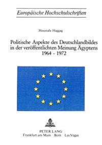 Politische Aspekte Des Deutschlandbildes in Der Veroeffentlichten Meinung Aegyptens 1964-1972