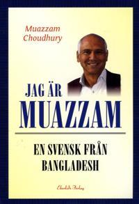 Jag är Muazzam : en svensk från Bangladesh