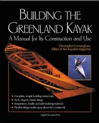 Building the greenland kayak - a manual for its contruction and use