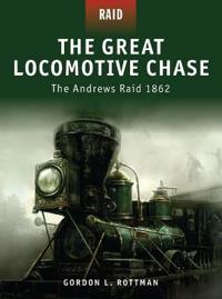 The Great Locomotive Chase: The Andrews Raid 1862