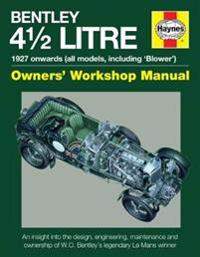 Bentley 4 1/2 Litre Owners' Workshop Manual: 1927 Onwards (All Models, Including 'Blower')