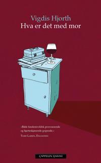 Hva er det med mor - Vigdis Hjorth pdf epub