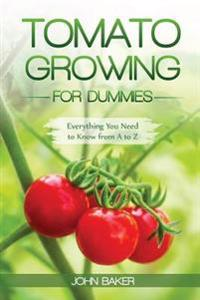 Tomato Growing for Dummies: Everything You Need to Know from A to Z
