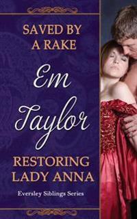 Saved by a Rake/ Restoring Lady Anna: The Eversley Siblings' Series