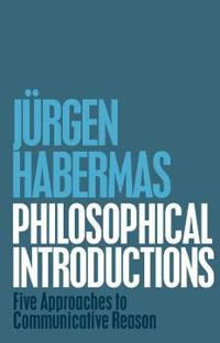 Philosophical Introductions  Five Approaches to Communicative Reason - Jurgen Habermas - böcker (9781509506729)     Bokhandel