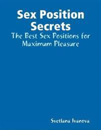 Sex Position Secrets: The Best Sex Positions for Maximum Pleasure