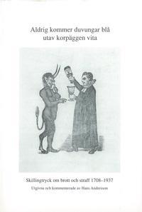 Aldrig kommer duvungar blå utav korpäggen vita : skillingtryck om brott och straff 1708-1937 - Hans Andersson pdf epub