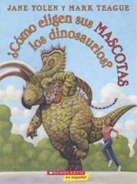 Como Eligen Sus Mascotas Los Dinosaurios? (How Do Dinosaurs Choose Their Pets?)