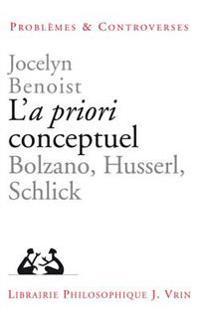 L'a Priori Conceptuel: Bolzano, Husserl, Schlick