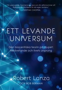 Ett levande universum : den biocentriska teorin på djupet - medvetande och livets ursprung