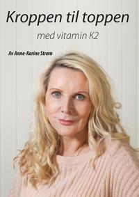 Kroppen til toppen; med vitamin K2 - Anne-Karine Strøm | Ridgeroadrun.org