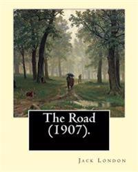 The Road (1907). by: Jack London: The Road Is an Autobiographical Memoir by Jack London, First Published in 1907.