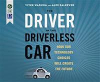 The Driver in the Driverless Car: How Our Technology Choices Will Create the Future (1st Ed.)