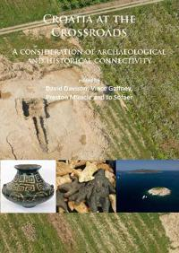 Croatia at the Crossroads: A Consideration of Archaeological and Historical Connectivity: Proceedings of Conference Held at Europe House, Smith Square