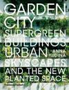 Garden City: Supergreen Buildings, Urban Skyscapes and the New Planted Space