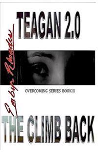 Teagan 2.0: The Climb Back