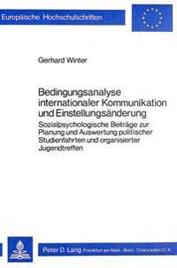 Bedingungsanalyse Internationaler Kommunikation Und Einstellungsaenderung: Sozialpsychologische Beitraege Zur Planung Und Auswertung Politischer Studi