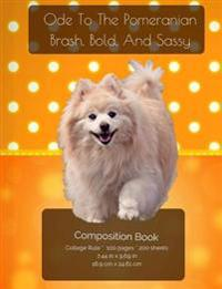 Ode to the Pomeranian - Brash, Bold and Sassy - Composition Notebook: College Ruled Writer's Notebook for School / Teacher / Office / Student [ Softba