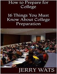 How to Prepare for College: 16 Things You Must Know About College Preparation