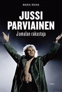 Jussi Parviainen : Jumalan rakastaja