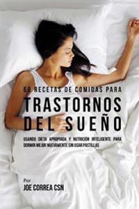 68 Recetas de Comidas Para Trastornos del Sueno: Usando Dieta Apropiada y Nutricion Inteligente Para Dormir Mejor Nuevamente Sin Usar Pastillas