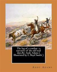 The Log of a Cowboy: A Narrative of the Old Trail Days.By: Andy Adams ( Illustrated by E. Boyd Smith )