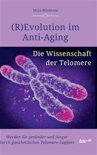 (R)Evolution Im Anti-Aging: Die Wissenschaft Der Telomere