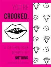 You're Crooked: A Coloring Book Inspired by Nothing