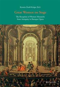 Great Women on Stage: The Reception of Women Monarchs from Antiquity in Baroque Opera