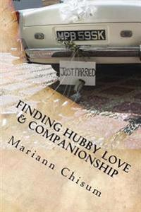 Finding Hubby Love & Companionship: A Woman's Guide to Dating and Marriage After 50