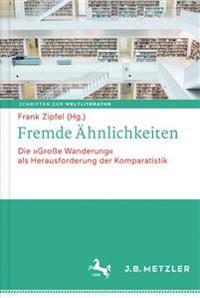 """Fremde Ahnlichkeiten: Die """"Groe Wanderung"""" ALS Herausforderung Der Komparatistik"""