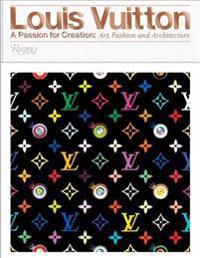 Louis Vuitton: A Passion for Creation: New Art, Fashion and Architecture