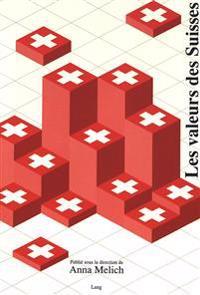 Les Valeurs Des Suisses: Publie Sous La Direction de Anna Melich. Preface de Flavio Cotti, President de La Confederation