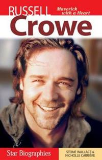 Russell Crowe: Maverick with a Heart