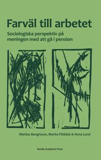 Farväl till arbetet : sociologiska perspektiv på meningen med att gå i pens