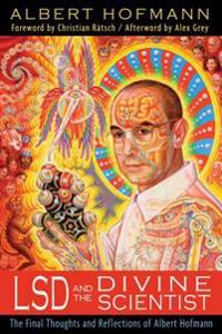 Lsd and the divine scientist - the final thoughts and reflections of albert