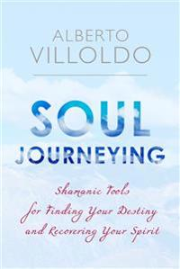 Soul journeying - shamanic tools for finding your destiny and recovering yo
