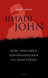 Jihadi John - Miten tavallisesta lontoolaispojasta tuli Isisin pyöveli