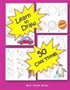 How to Draw 50 Cool Things: How to Draw for Kids: How to Draw Cool Stuff