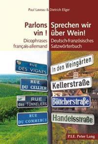 Parlons Vin ! / Sprechen Wir Ueber Wein!: Dicophrases Français-Allemand / Deutsch-Franzoesisches Satzwoerterbuch