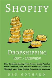 Shopify Dropshipping: How to Make Money from Home, Make Passive Online Income, and Achieve Financial Freedom Through Your Own Online Ecommer