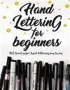 Hand Lettering for Beginners: Make Your Calligraphy & Hand-Letterin Practicing to Be Perfect