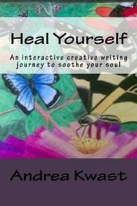Heal Yourself: An Interactive Creative Writing Journey to Soothe Your Soul