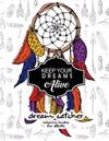 Keep Your Dream Alive Dream Catcher Coloring Books: Dream Catcher Book for Kids and Grown-Ups