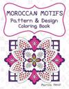 Moroccan Motifs: Pattern and Design Coloring Book: An Adult Coloring Book for Stress Relief, Relaxation, Meditation and Art Therapy