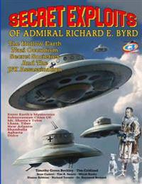 Secret Exploits of Admiral Richard E. Byrd: The Hollow Earth ? Nazi Occultism ? Secret Societies and the JFK Assassination